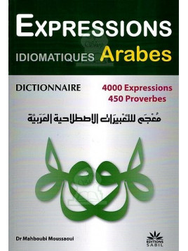 Expression Arabe - Dictionnaire 4000 Expressions et 450 Proverbes - Edition Sabil