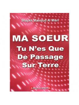 Ma Soeur Tu n'es Que de Passage sur Terre - Edition Al Madina