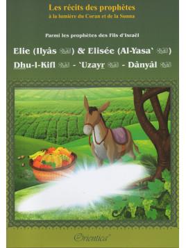 Elie (Ilyâs) & Elisée (Al-Yasa') - Dhu-l-kifl - 'Uzayr -Dânyâl