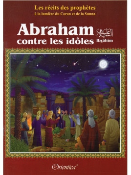Abraham (Ibrâhîm) contre les idôles