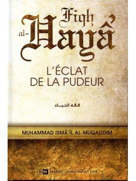 Fiqh al-Haya' L'éclat de la pudeur MUHAMMAD ISMA'IL AL-MUQADDIM
