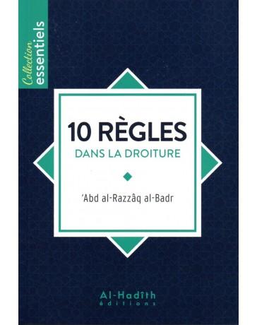 10 Règles dans la droiture ABD RAZZAQ AL BADR