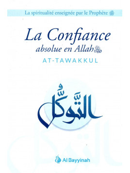 La Confiance absolue en Allah AT-TAWAKKUL