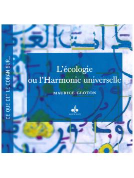 Ce que dit le Coran sur l'écologie ou l'Harmonie universelle MAURICE GLOTON