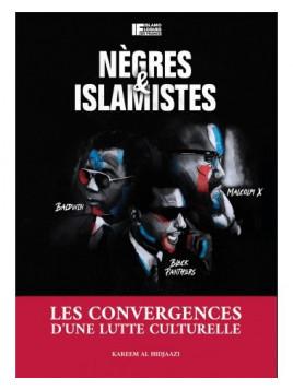 Nègres et Islamistes - Les Convergences d'une Lutte Culturelle - Karim Al-Hidjaazi - Islamologues de France