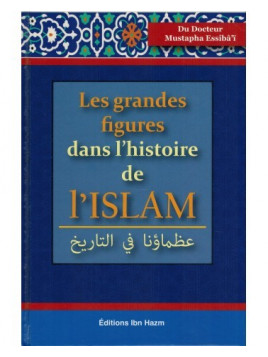 Les grandes figures dans l'histoire de l'Islam - Dr Mustapha Essibâ'î - Editions Ibn Hazm