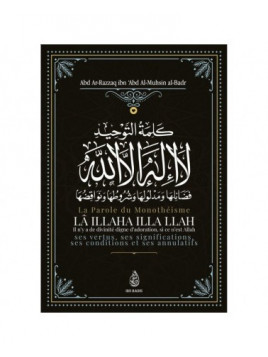 La Parole Du Monothéisme LÂ ILLAHA ILLA LLAH de Shaykh Abd Ar-Razzâq ibn 'Abd Al-Mubsin al-Badr - Ibn Badis