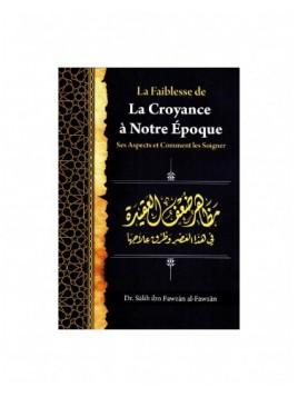 La Faiblesse De La Croyance À Notre Époque: Ses Aspects Et Comment Les Soigner - Ibn Badis