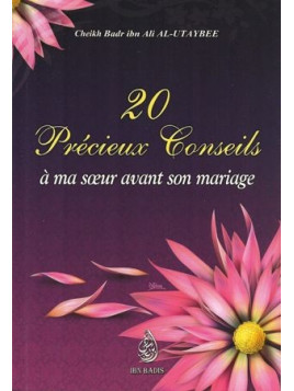 20 Précieux Conseils À Ma Soeur Avant Son Mariage, De Cheikh Badr Ibn Ali Al-Utaybee - Ibn Badis