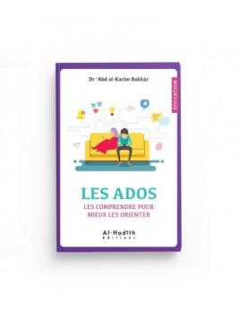 Les Ados - Les comprendre pour mieux les orienter - Dr 'Abd al-Karîm Bakkâr - Editions Al-Hadîth