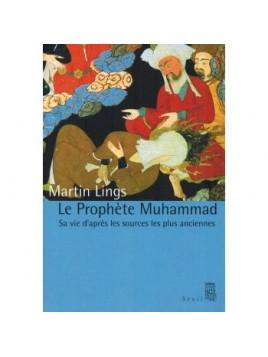Le Prophète Muhammad - Sa vie d'après les sources les plus anciennes - Martin Lings - Seuil