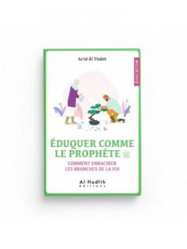 Eduquer comme le prophète - Sa'id Al Thabit - Editions Al Hadith