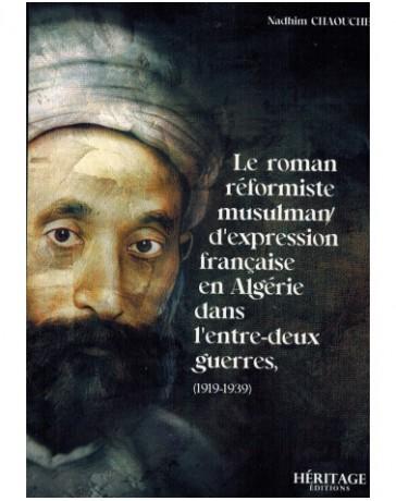 Le roman réformiste musulman d'expression française en Algérie (1919-1939) -Nadhim Chaouche- Héritage éditions