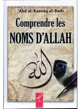 Comprendre les Noms d'ALLAH - Abd Al-Razzâq Al-Badr - Edition Al Hadith
