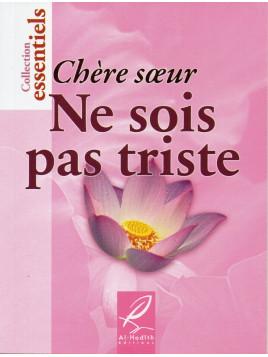 Chère Soeur, ne sois pas triste - Edition Al Hadith