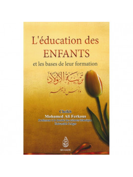 L'éducation des enfants et les bases de leur formation- Cheikh M. Ali Ferkous- Edition Ibn Badis