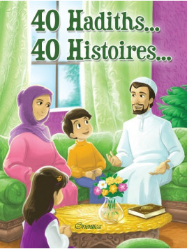 40 Hadiths... 40 Histoires...- Amina Rekab- Edition Orientica