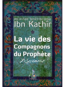 La Vie des Compagnons du Prophète- Ibn Kathir - Edition Universel