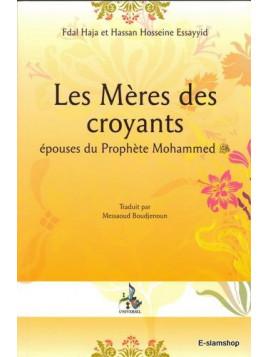 Les Méres des Croyants: Epouses du Prophète Mohammed- Fdal Haja H. Hosseine Essayyid- Edition Universel