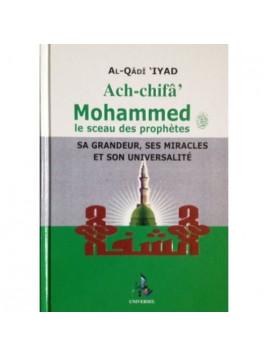 Ach-chifâ. Mohammed, le sceau des Prophètes, sa Grandeur, Ses Miracles et son Universalité - Al-Qadi Iyad- Edition Universel