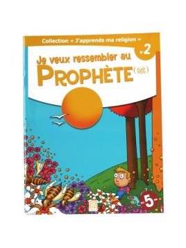 Je veux ressembler au Prophète (PSL) - collection j'apprends ma religion n°2 - Edition Tawhid