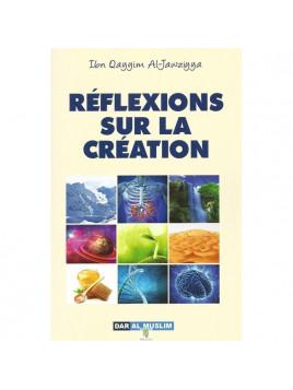 Reflexions sur la création - Ibn Qayyim Al-Jawziyya - Edition Dar Al Muslim