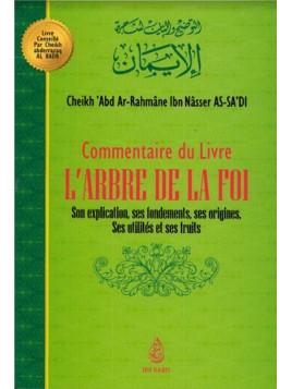 Commentaire du livre L'ARBRE DE LA FOI , de Cheikh 'Abd Ar-Rahmâne Ibn Nâsser As Sa'di