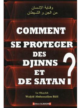 Comment se proteger des djinns et de satan?- Wahîd Abdussalâm Bâlî- Edition Al Madina