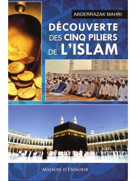 Découverte des Cinq Piliers de l'Islam - Abderrazaq MAHRI - Edition Maison d'Ennour