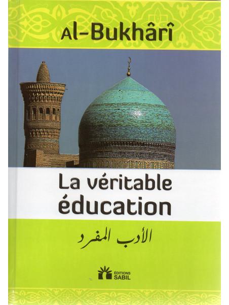 La véritable éducation - Al Boukhari - Edition Sana
