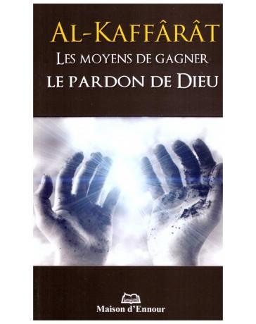 Al Kaffarât Les Moyens de gagner le pardon de Dieu