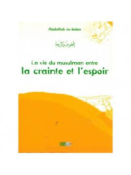 La vie du musulman entre la crainte et l'espoir - Abdallah as-Saber - Edition La Ruche