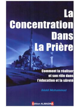 La concentration dans la prière - Baddi Mohammad - Edition Al Madina