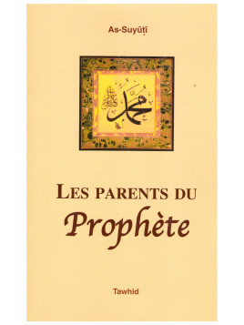 Les parents du Prophète - As Suyuti- Edition Tawhid