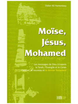 Moïse, Jésus, Mohammed - Didier Ali Hamoneau - Editon La ruche