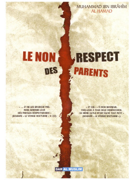 Le non respect des parents- M. Ibn Ibrahim Al Hamad - Edition Dar al muslim