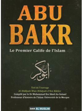 Abu Bakr le premier calife de l'islam - Ibn Kathir - Edition Dar al Muslim