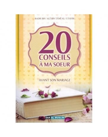 20 conseils à ma soeur avant son mariage - Badr Ibn Ali Ibn Tami Al Utaybi - Edition Dar Al Muslim