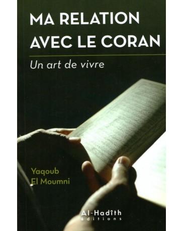 Ma relation avec le Coran, un art de vivre - Yaqoub El Moumi - Edition Al Hadith
