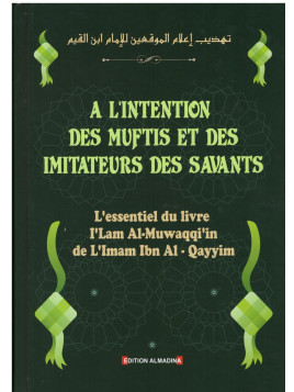 A l'intention des Muftis et des imitateurs des savants - Ibn Al Qayyim - Edition Al Madina