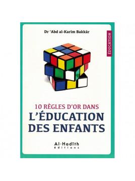 10 Règles d'Or dans l'Éducation des Enfants - Dr 'Abd Al-Karîm Bakkâr - Al-Hadîth