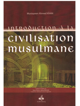 Introduction à la civilisation musulmane - Mustayeen Ahmed Khan - Edition Al Bouraq