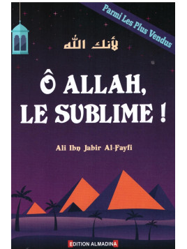 Ô Allah, le Sublime ! - Ali Ibn Jabir Al Fayfi - Edition Al Madina