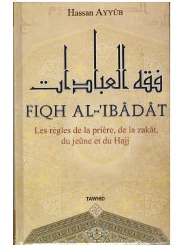 Fiqh Al 'Ibadat - Hassan Ayyub - Edition Tawhid