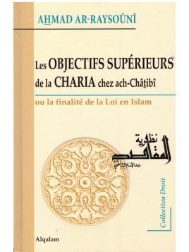 Les Objectifs Supérieurs de la Charia chez Ach Chatibi - Ahmad Ar Raysouni - Edition Al Qalam