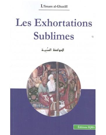 Les exhortations sublimes - L'Imam El Ghazali - Editions Iqra