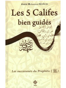 Les 5 Califes Bien Guidés - Khalid Muhammad Khalid - Editions Tawhid