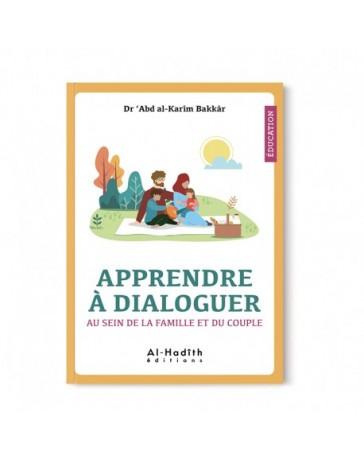 Apprendre à dialoguer au sein de la famille et du couple - Dr 'Abd al-Karîm Bakkâr - éditions al-Hadîth