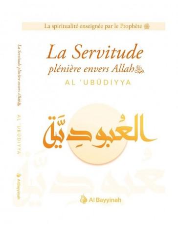 Livre La Servitude plénière envers Allah (AL-'UBUDIYYA) - Al Bayyinah