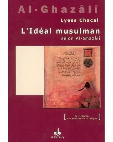 L'idéal musulman selon Al-Ghazalî - Lyess Chacal - AlBouraq